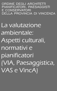 Foto LA VALUTAZIONE AMBIENTALE: ASPETTI CULTURALI, NORMATIVI E PIANIFICATORI