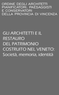 Foto GLI ARCHITETTI E IL RESTAURO DEL PATRIMONIO COSTRUITO NEL VENETO: Società, memoria, identità